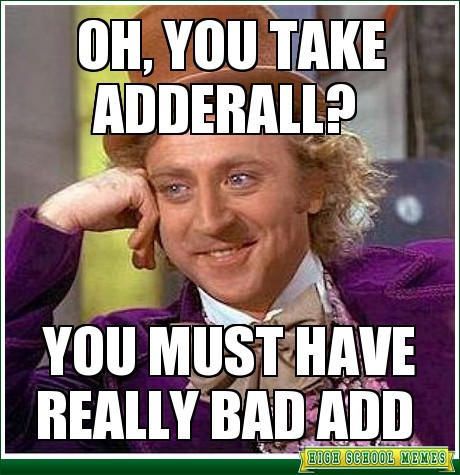 adderall wonka understimulated and overmedicated the problem with adhd diagnoses,Adderall Meme