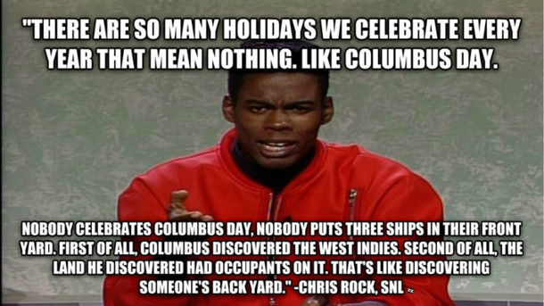 chris rock on columbus day 52876 atrocities of christopher columbus (dedicated to columbus day