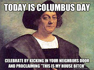 columbus day meme 1 atrocities of christopher columbus (dedicated to columbus day