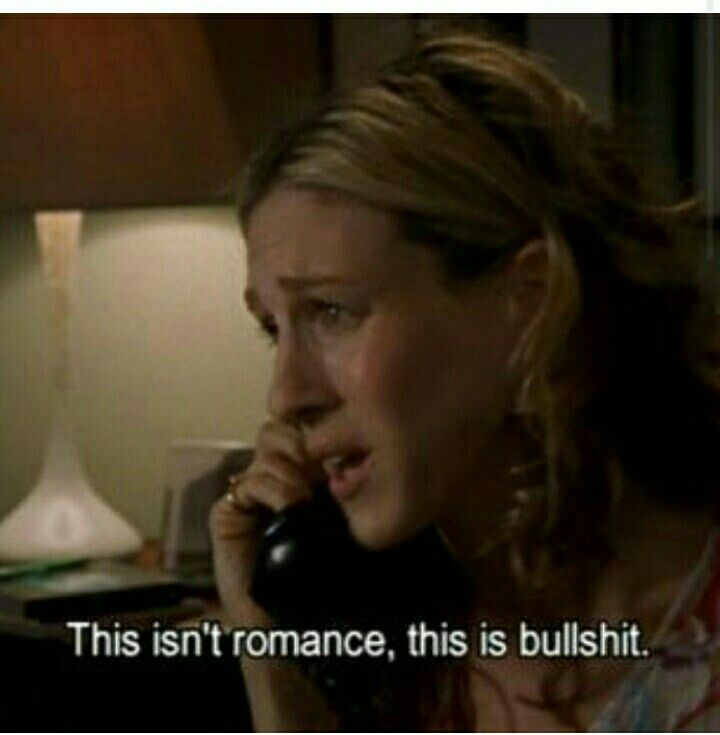 """Carrie from Sex and the City says, """"This isn't romance. This is bullshit."""""""